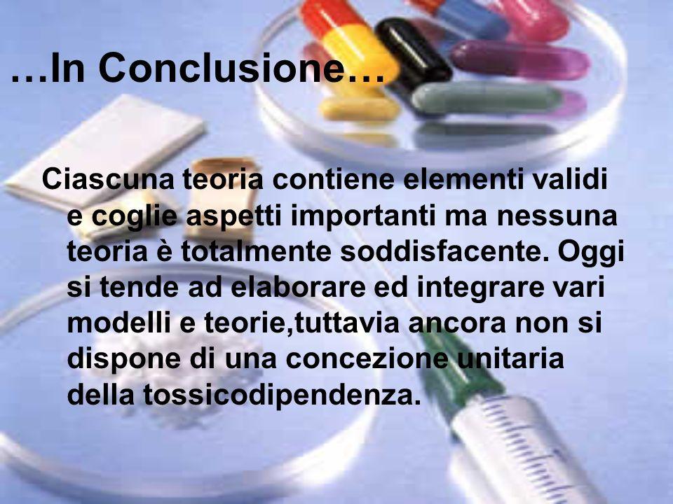 …In Conclusione… Ciascuna teoria contiene elementi validi e coglie aspetti importanti ma nessuna teoria è totalmente soddisfacente. Oggi si tende ad e