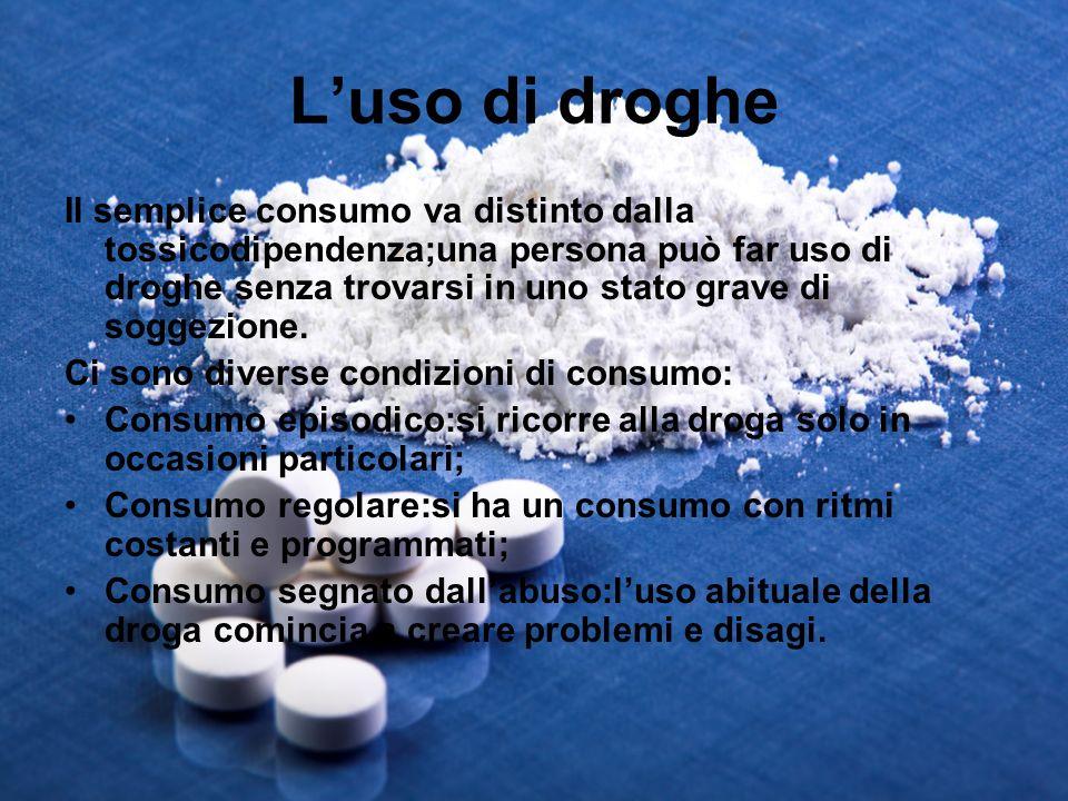 Luso di droghe Il semplice consumo va distinto dalla tossicodipendenza;una persona può far uso di droghe senza trovarsi in uno stato grave di soggezio