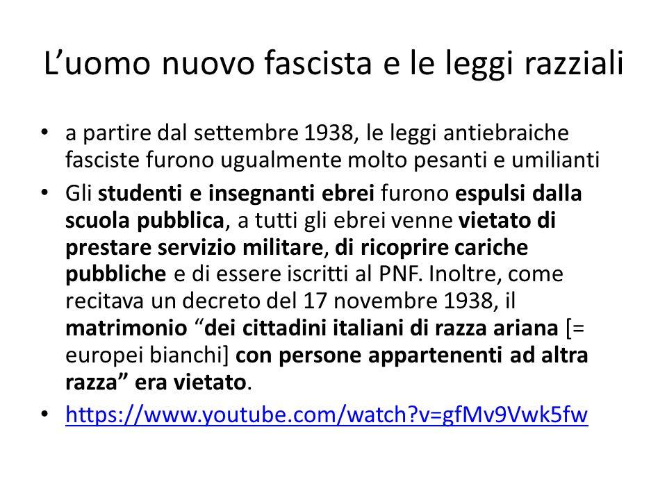 Luomo nuovo fascista e le leggi razziali a partire dal settembre 1938, le leggi antiebraiche fasciste furono ugualmente molto pesanti e umilianti Gli