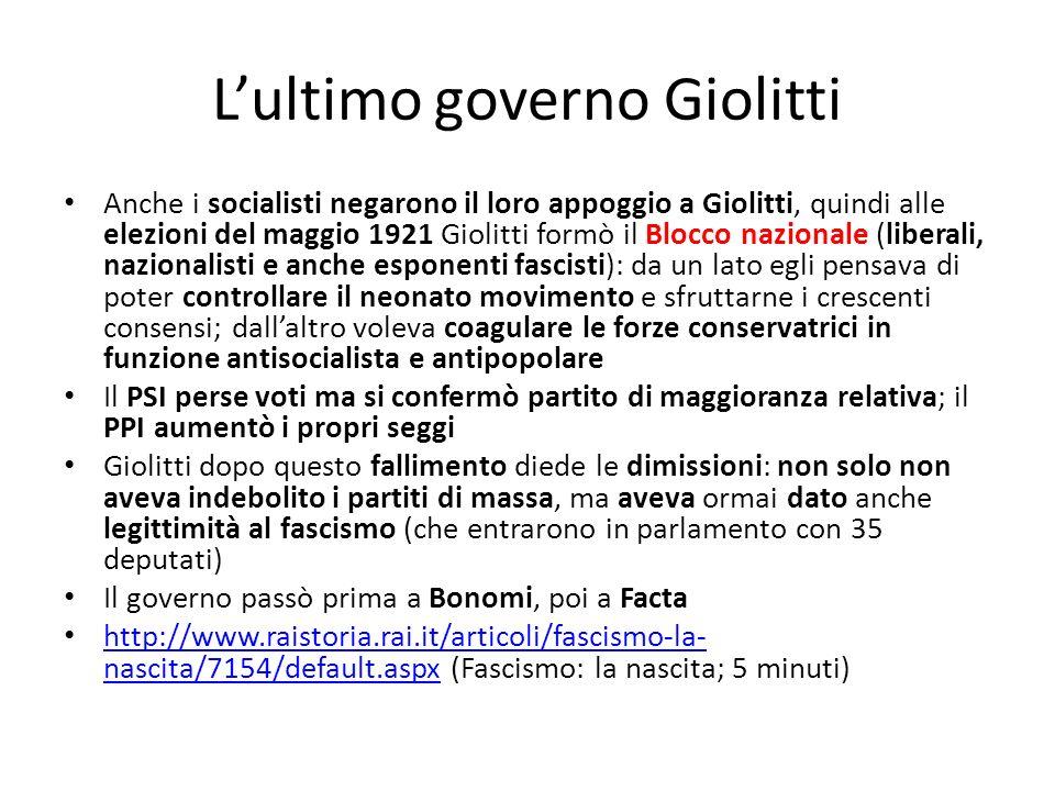 Lultimo governo Giolitti Anche i socialisti negarono il loro appoggio a Giolitti, quindi alle elezioni del maggio 1921 Giolitti formò il Blocco nazion