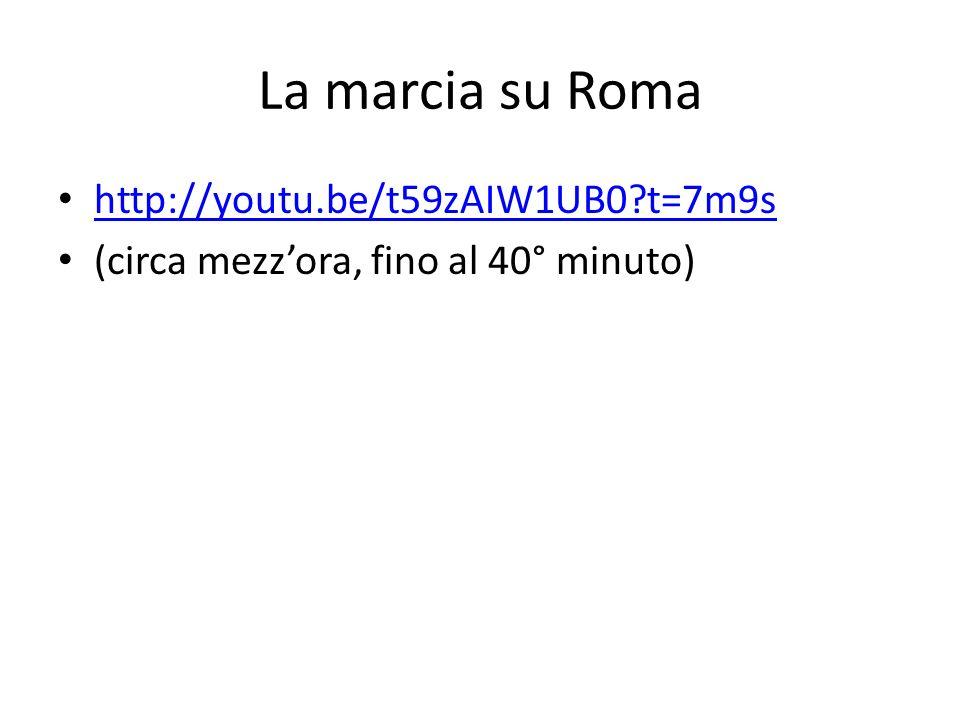 La marcia su Roma http://youtu.be/t59zAIW1UB0?t=7m9s (circa mezzora, fino al 40° minuto)