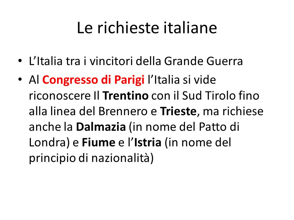 Le richieste italiane LItalia tra i vincitori della Grande Guerra Al Congresso di Parigi lItalia si vide riconoscere Il Trentino con il Sud Tirolo fin