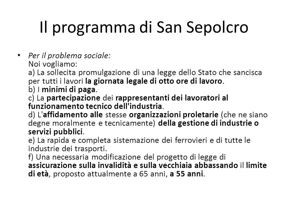 Il programma di San Sepolcro Per il problema sociale: Noi vogliamo: a) La sollecita promulgazione di una legge dello Stato che sancisca per tutti i la
