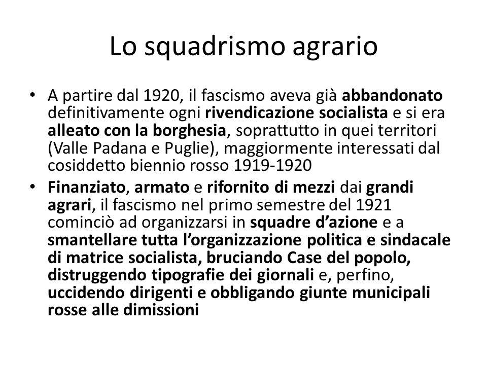 Lo squadrismo agrario A partire dal 1920, il fascismo aveva già abbandonato definitivamente ogni rivendicazione socialista e si era alleato con la bor