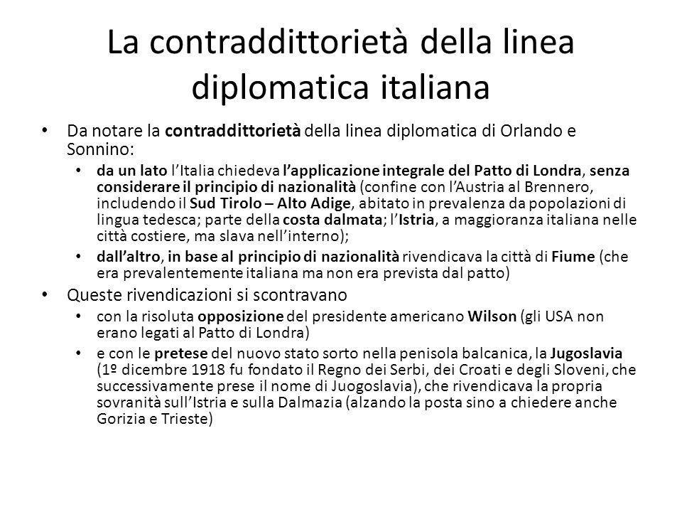 La contraddittorietà della linea diplomatica italiana Da notare la contraddittorietà della linea diplomatica di Orlando e Sonnino: da un lato lItalia