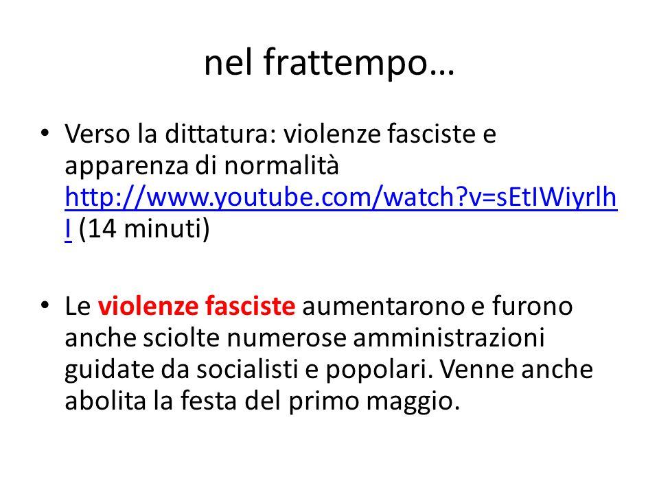nel frattempo… Verso la dittatura: violenze fasciste e apparenza di normalità http://www.youtube.com/watch?v=sEtIWiyrlh I (14 minuti) http://www.youtu