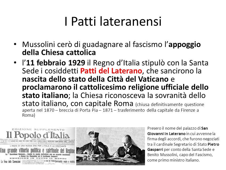I Patti lateranensi Mussolini cerò di guadagnare al fascismo lappoggio della Chiesa cattolica l11 febbraio 1929 il Regno dItalia stipulò con la Santa