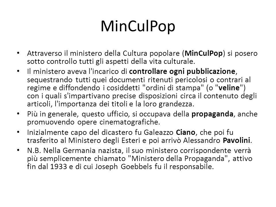 MinCulPop Attraverso il ministero della Cultura popolare (MinCulPop) si posero sotto controllo tutti gli aspetti della vita culturale. Il ministero av