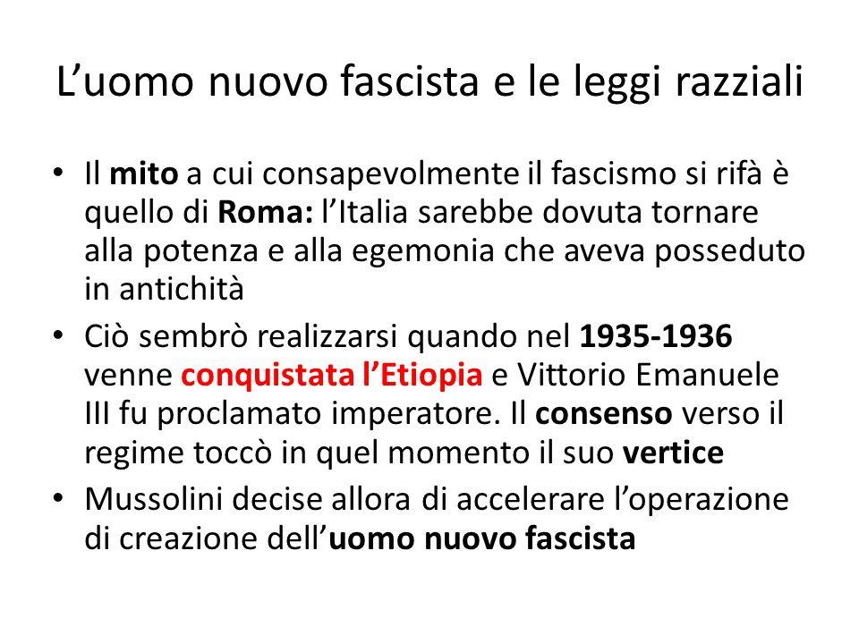 Luomo nuovo fascista e le leggi razziali Il mito a cui consapevolmente il fascismo si rifà è quello di Roma: lItalia sarebbe dovuta tornare alla poten