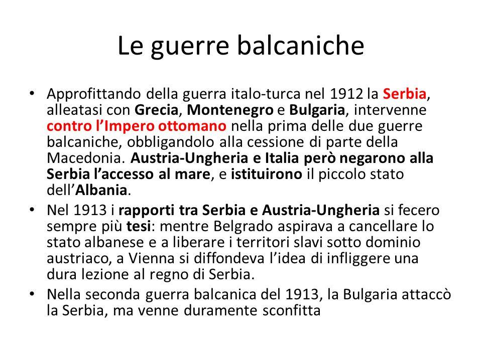 Le guerre balcaniche Approfittando della guerra italo-turca nel 1912 la Serbia, alleatasi con Grecia, Montenegro e Bulgaria, intervenne contro lImpero