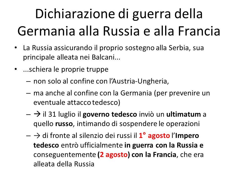 Dichiarazione di guerra della Germania alla Russia e alla Francia La Russia assicurando il proprio sostegno alla Serbia, sua principale alleata nei Ba