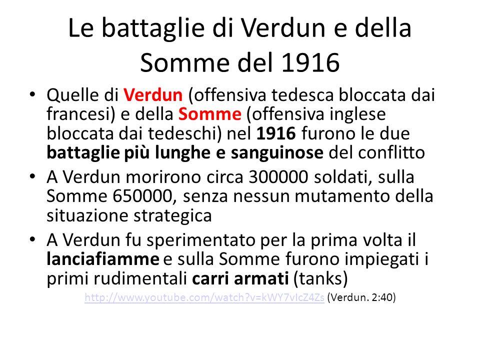 Le battaglie di Verdun e della Somme del 1916 Quelle di Verdun (offensiva tedesca bloccata dai francesi) e della Somme (offensiva inglese bloccata dai