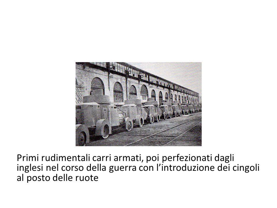 Primi rudimentali carri armati, poi perfezionati dagli inglesi nel corso della guerra con lintroduzione dei cingoli al posto delle ruote