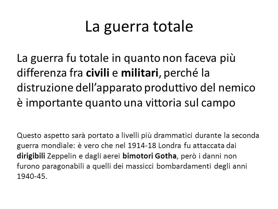 La guerra totale La guerra fu totale in quanto non faceva più differenza fra civili e militari, perché la distruzione dellapparato produttivo del nemi