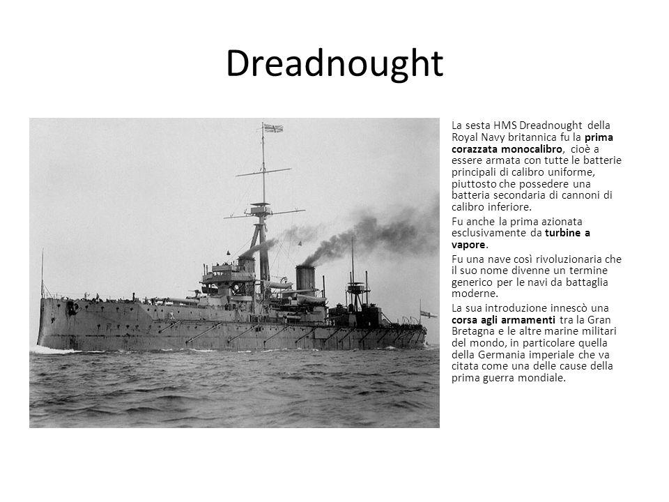 Dreadnought La sesta HMS Dreadnought della Royal Navy britannica fu la prima corazzata monocalibro, cioè a essere armata con tutte le batterie princip