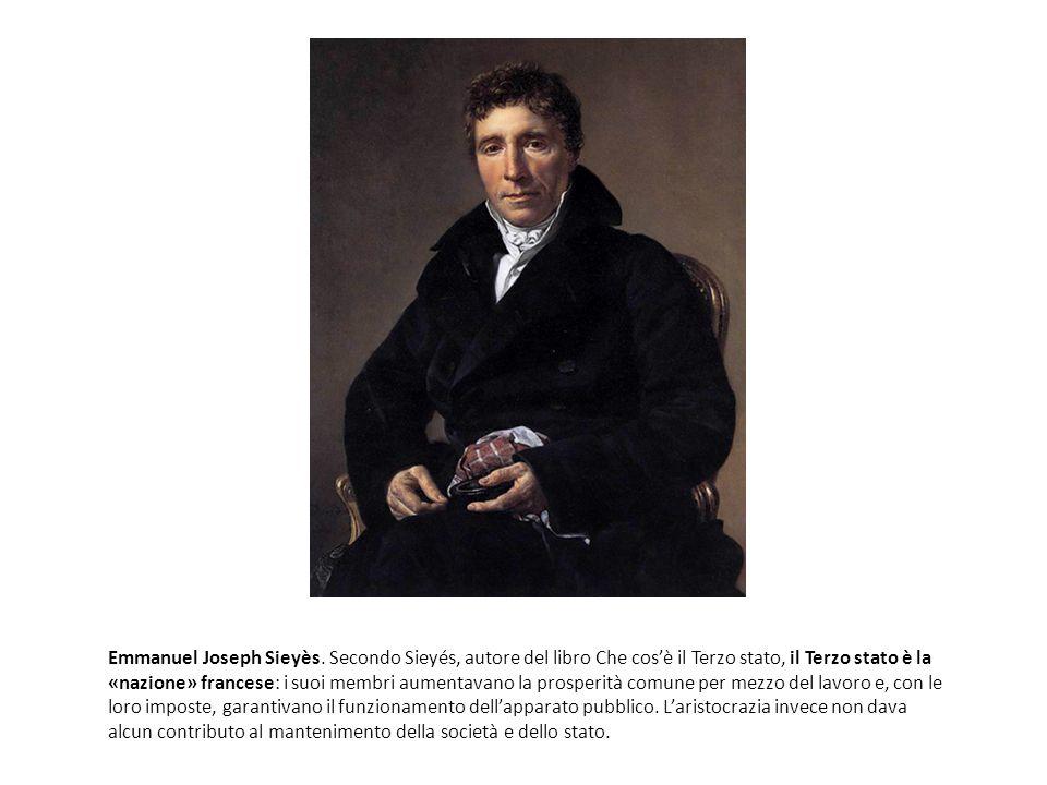 Emmanuel Joseph Sieyès. Secondo Sieyés, autore del libro Che cosè il Terzo stato, il Terzo stato è la «nazione» francese: i suoi membri aumentavano la