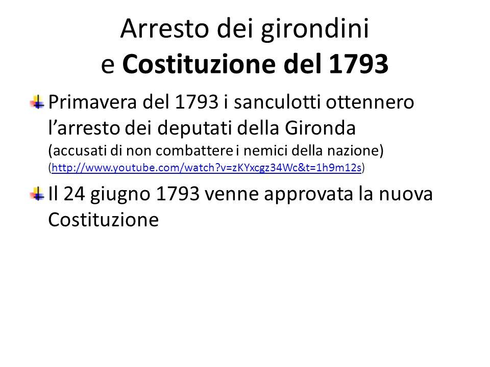 Arresto dei girondini e Costituzione del 1793 Primavera del 1793 i sanculotti ottennero larresto dei deputati della Gironda (accusati di non combatter