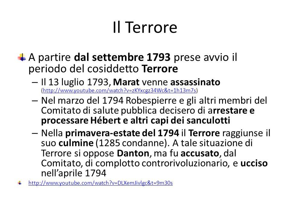 Il Terrore A partire dal settembre 1793 prese avvio il periodo del cosiddetto Terrore – Il 13 luglio 1793, Marat venne assassinato (http://www.youtube