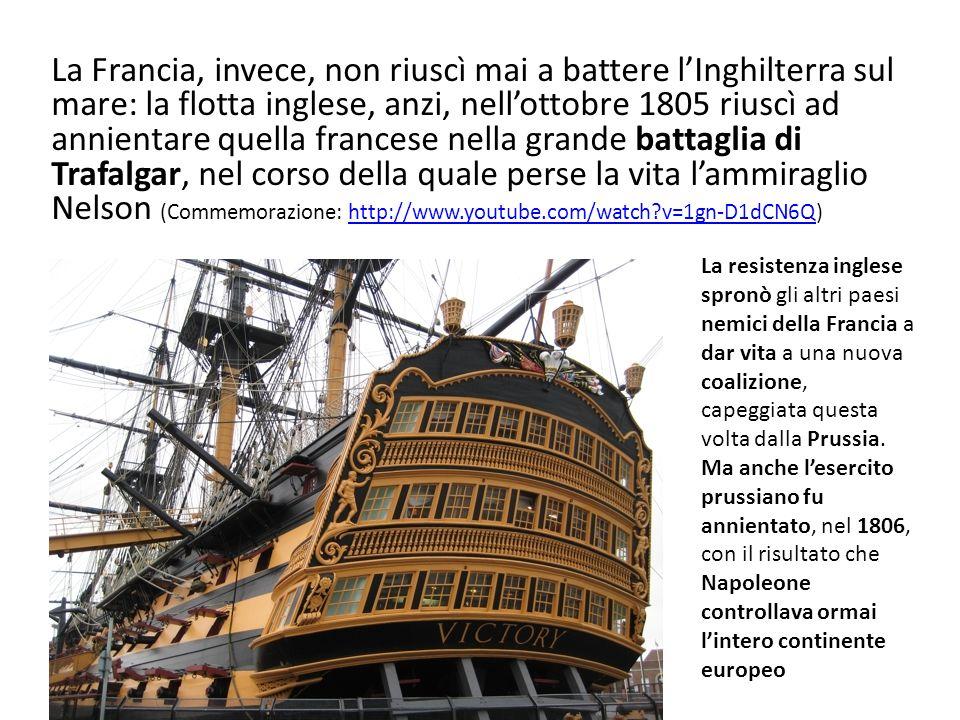 La Francia, invece, non riuscì mai a battere lInghilterra sul mare: la flotta inglese, anzi, nellottobre 1805 riuscì ad annientare quella francese nel