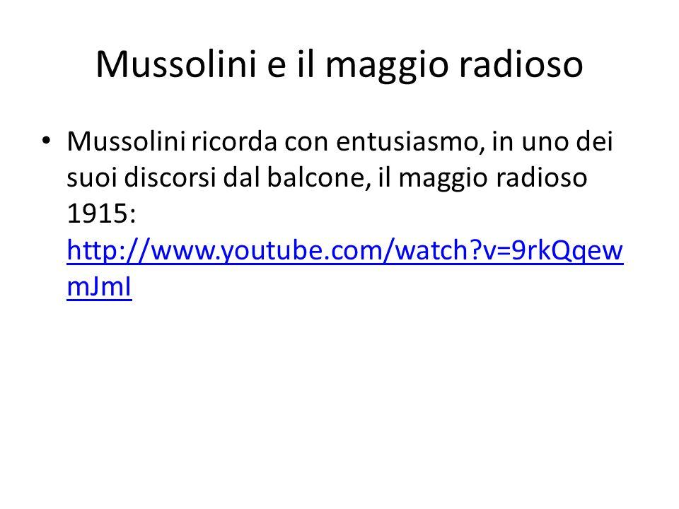 Mussolini e il maggio radioso Mussolini ricorda con entusiasmo, in uno dei suoi discorsi dal balcone, il maggio radioso 1915: http://www.youtube.com/w