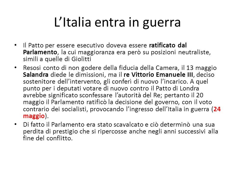 LItalia entra in guerra Il Patto per essere esecutivo doveva essere ratificato dal Parlamento, la cui maggioranza era però su posizioni neutraliste, s