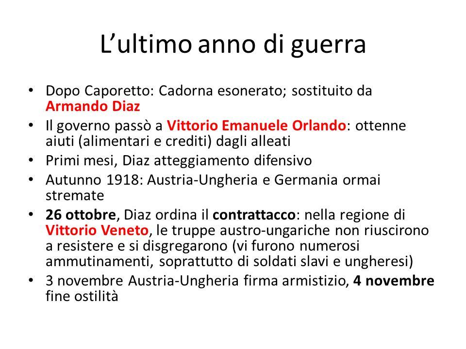 Lultimo anno di guerra Dopo Caporetto: Cadorna esonerato; sostituito da Armando Diaz Il governo passò a Vittorio Emanuele Orlando: ottenne aiuti (alim