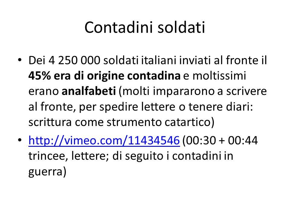 Contadini soldati Dei 4 250 000 soldati italiani inviati al fronte il 45% era di origine contadina e moltissimi erano analfabeti (molti impararono a s