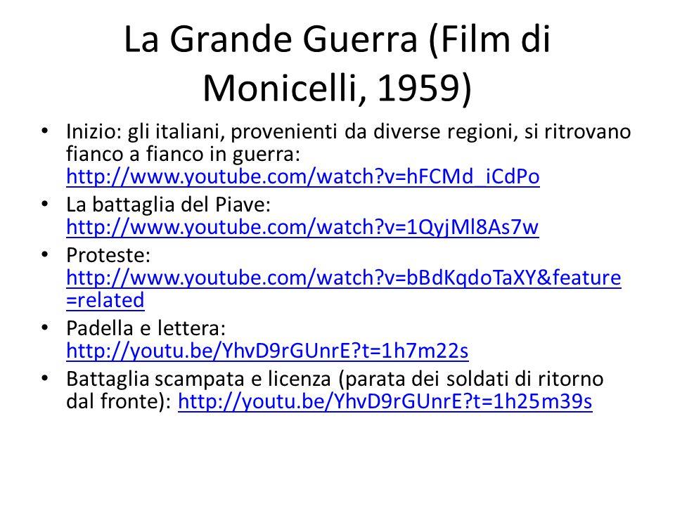 La Grande Guerra (Film di Monicelli, 1959) Inizio: gli italiani, provenienti da diverse regioni, si ritrovano fianco a fianco in guerra: http://www.yo