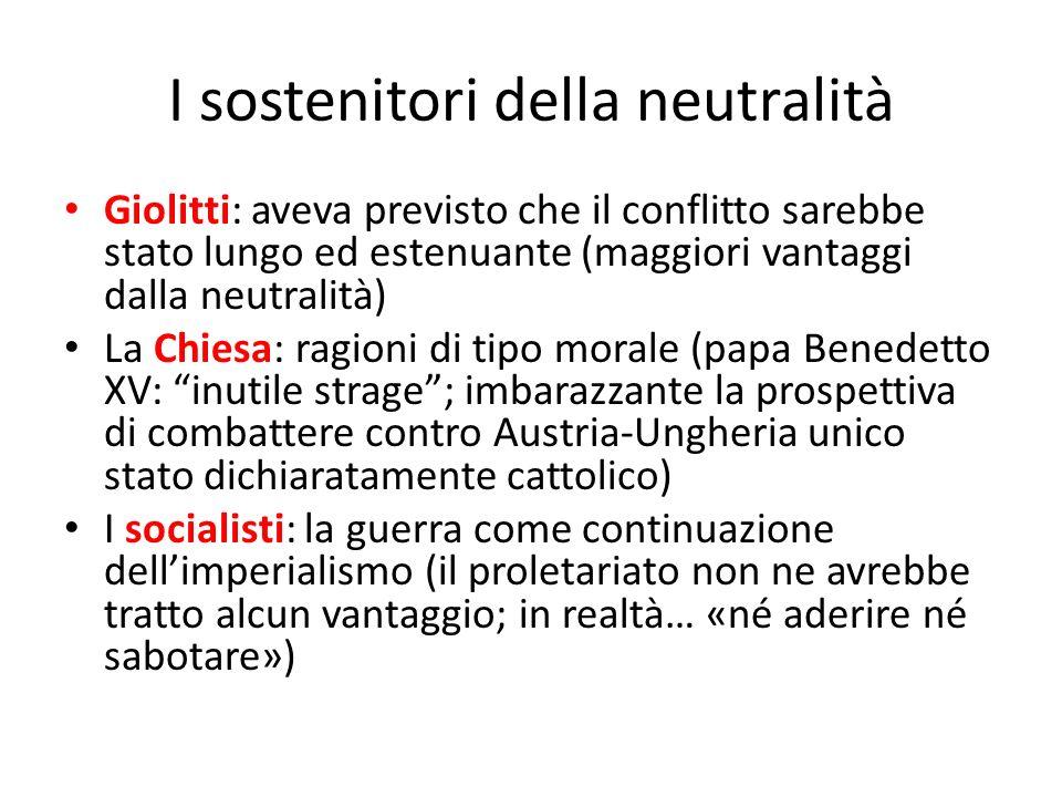 I sostenitori della neutralità Giolitti: aveva previsto che il conflitto sarebbe stato lungo ed estenuante (maggiori vantaggi dalla neutralità) La Chi