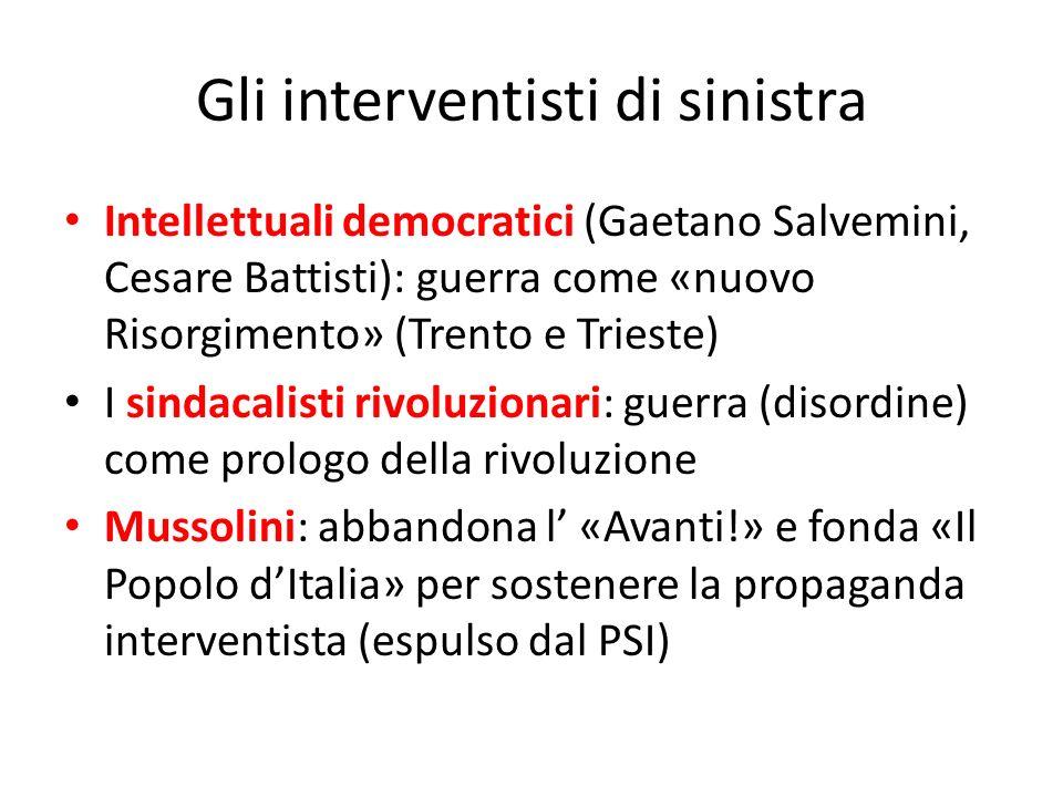 Gli interventisti di sinistra Intellettuali democratici (Gaetano Salvemini, Cesare Battisti): guerra come «nuovo Risorgimento» (Trento e Trieste) I si