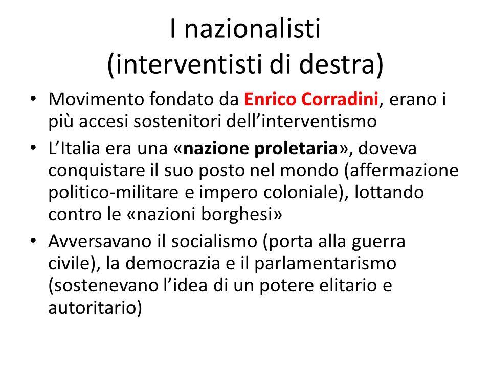 I nazionalisti (interventisti di destra) Movimento fondato da Enrico Corradini, erano i più accesi sostenitori dellinterventismo LItalia era una «nazi