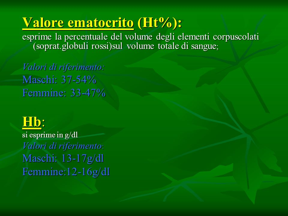 Valore ematocrito (Ht%): esprime la percentuale del volume degli elementi corpuscolati (soprat.globuli rossi)sul volume totale di sangue ; Valori di r