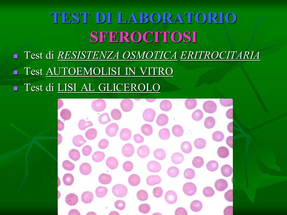 TEST DI LABORATORIO SFEROCITOSI Test di RESISTENZA OSMOTICA ERITROCITARIA Test di RESISTENZA OSMOTICA ERITROCITARIA Test AUTOEMOLISI IN VITRO Test AUT