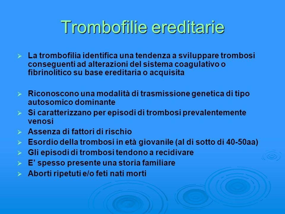 Trombofilie ereditarie La trombofilia identifica una tendenza a sviluppare trombosi conseguenti ad alterazioni del sistema coagulativo o fibrinolitico