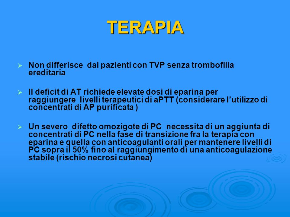 TERAPIA Non differisce dai pazienti con TVP senza trombofilia ereditaria Il deficit di AT richiede elevate dosi di eparina per raggiungere livelli ter
