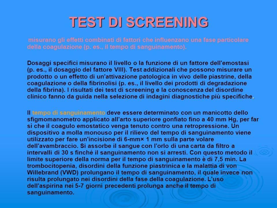 TEST DI SCREENING misurano gli effetti combinati di fattori che influenzano una fase particolare della coagulazione (p. es., il tempo di sanguinamento
