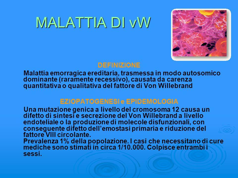 MALATTIA DI vW DEFINIZIONE Malattia emorragica ereditaria, trasmessa in modo autosomico dominante (raramente recessivo), causata da carenza quantitati