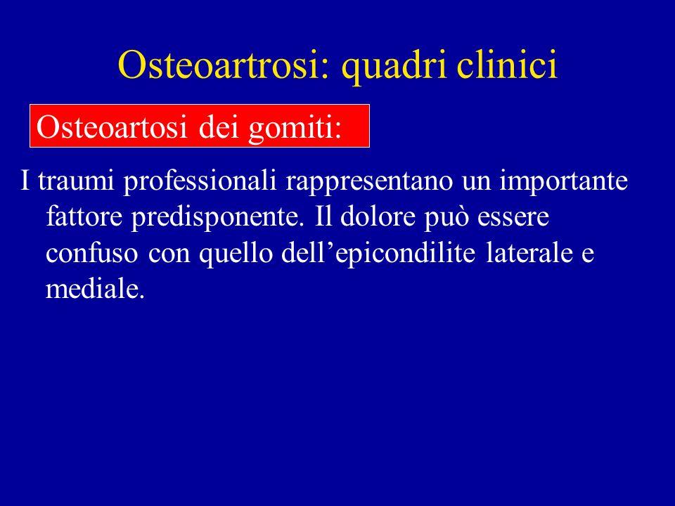 Osteoartrosi: quadri clinici I traumi professionali rappresentano un importante fattore predisponente. Il dolore può essere confuso con quello dellepi