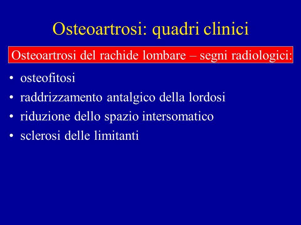 Osteoartrosi: quadri clinici osteofitosi raddrizzamento antalgico della lordosi riduzione dello spazio intersomatico sclerosi delle limitanti Osteoart