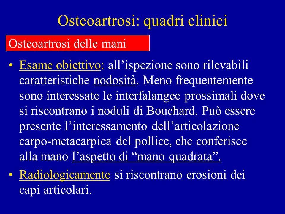 Osteoartrosi: quadri clinici Esame obiettivo: allispezione sono rilevabili caratteristiche nodosità. Meno frequentemente sono interessate le interfala