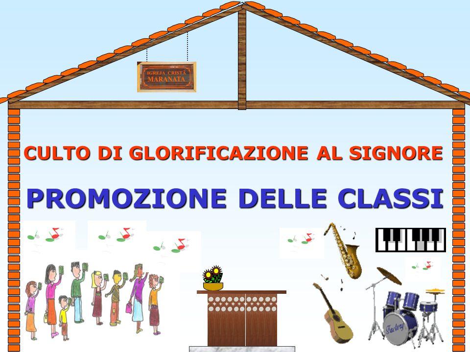 CULTO DI GLORIFICAZIONE AL SIGNORE PROMOZIONE DELLE CLASSI