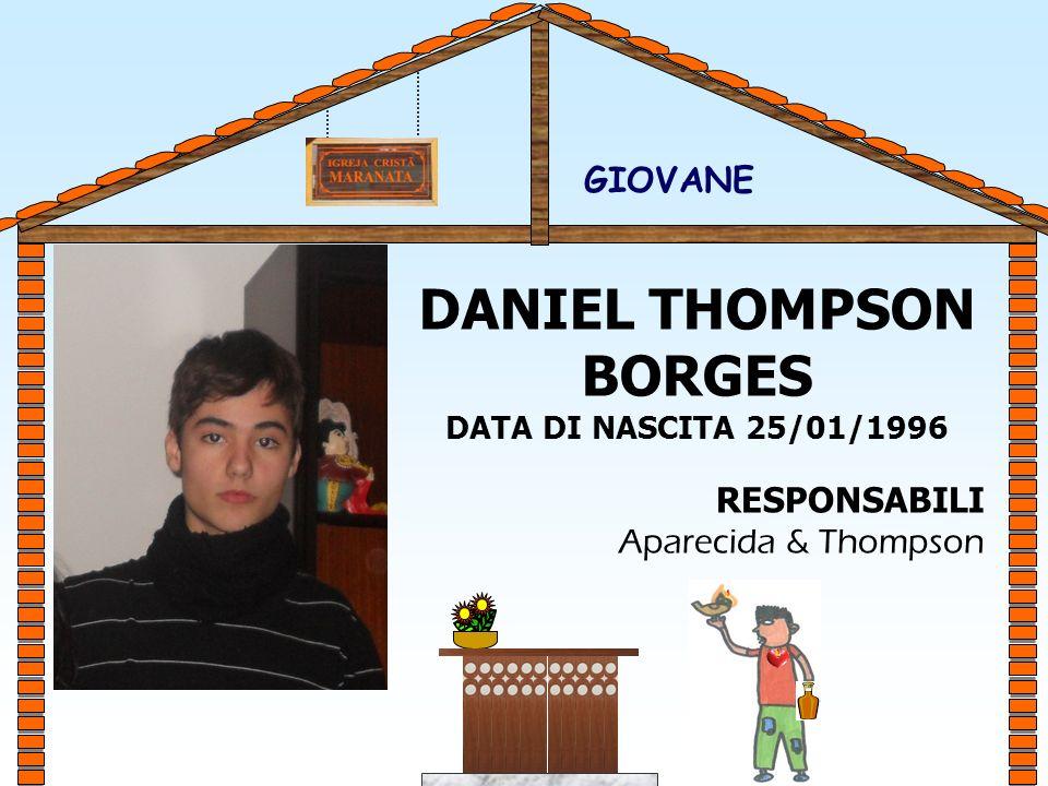 DANIEL THOMPSON BORGES DATA DI NASCITA 25/01/1996 RESPONSABILI Aparecida & Thompson GIOVANE