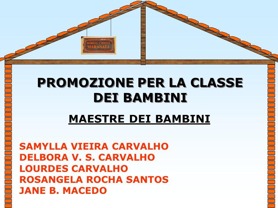PROMOZIONE PER LA CLASSE DEI BAMBINI PROMOZIONE PER LA CLASSE DEI BAMBINI SAMYLLA VIEIRA CARVALHO DELBORA V.