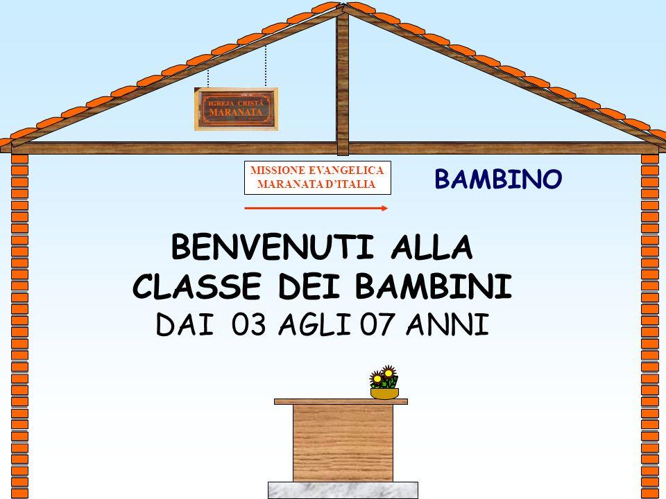 MISSIONE EVANGELICA MARANATA DITALIA BENVENUTI ALLA CLASSE DEI BAMBINI DAI 03 AGLI 07 ANNI BAMBINO