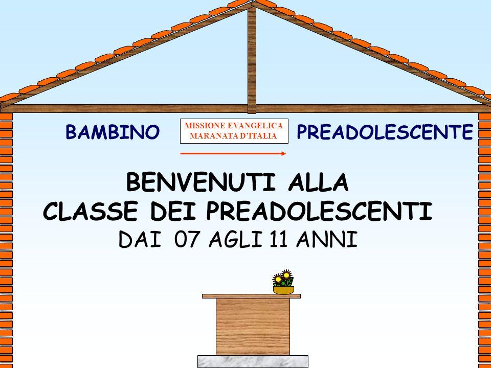 MISSIONE EVANGELICA MARANATA DITALIA BENVENUTI ALLA CLASSE DEI PREADOLESCENTI DAI 07 AGLI 11 ANNI BAMBINOPREADOLESCENTE