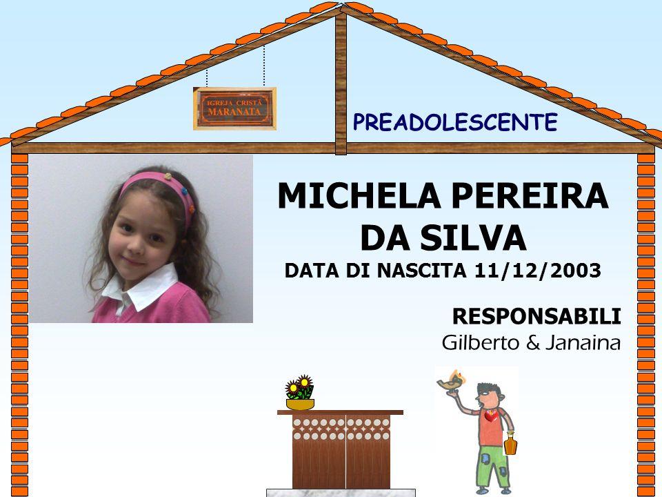 MICHELA PEREIRA DA SILVA DATA DI NASCITA 11/12/2003 RESPONSABILI Gilberto & Janaina