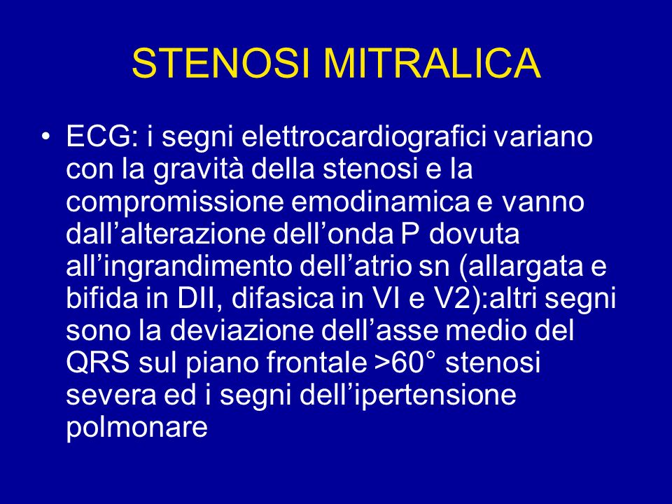 STENOSI MITRALICA ECG: i segni elettrocardiografici variano con la gravità della stenosi e la compromissione emodinamica e vanno dallalterazione dello