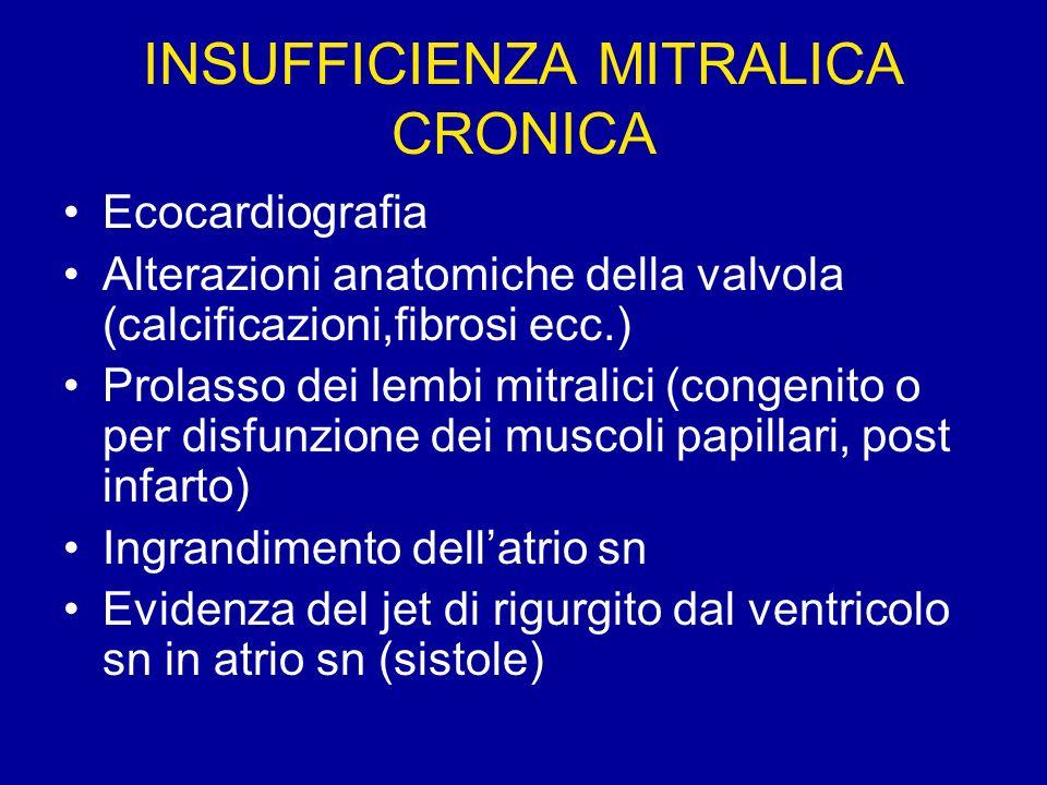 INSUFFICIENZA MITRALICA CRONICA Ecocardiografia Alterazioni anatomiche della valvola (calcificazioni,fibrosi ecc.) Prolasso dei lembi mitralici (conge