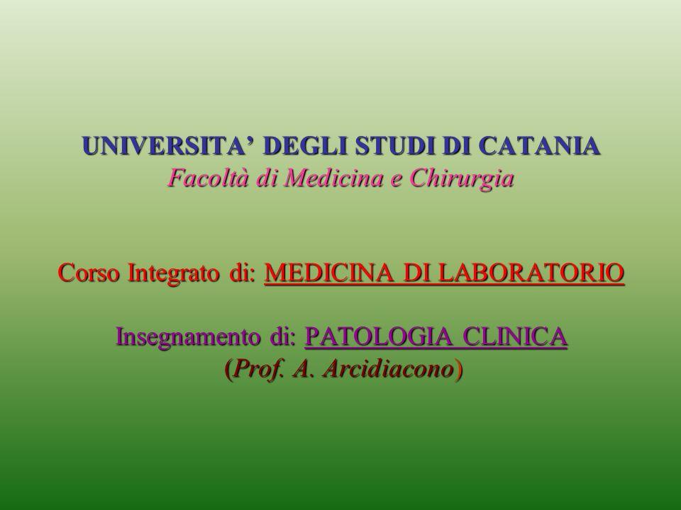 UNIVERSITA DEGLI STUDI DI CATANIA Facoltà di Medicina e Chirurgia Corso Integrato di: MEDICINA DI LABORATORIO Insegnamento di: PATOLOGIA CLINICA (Prof
