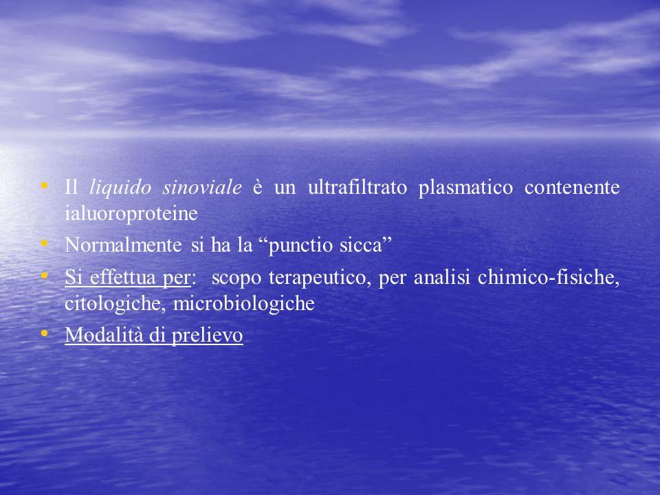 Il liquido sinoviale è un ultrafiltrato plasmatico contenente ialuoroproteine Normalmente si ha la punctio sicca Si effettua per: scopo terapeutico, p